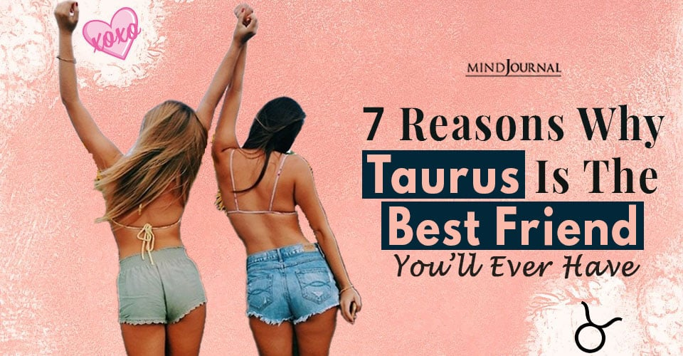 Reasons Taurus Best Friend Youll Ever Have