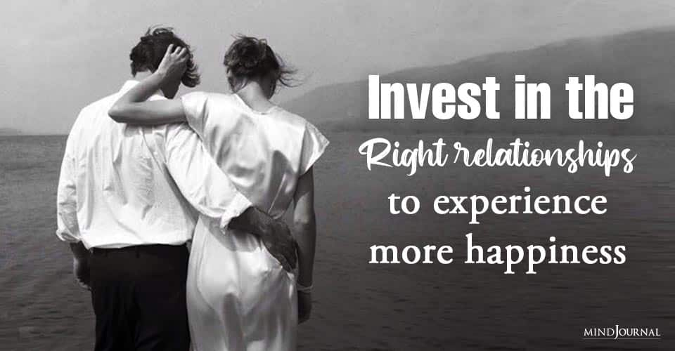 Should Invest Right Relationships Experience Happiness