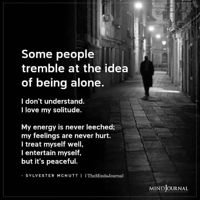 Some People Tremble At The Idea Of Being Alone