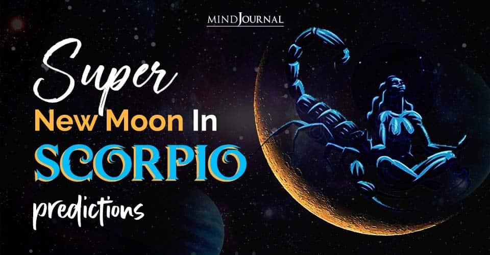 Super New Moon In Scorpio predictions