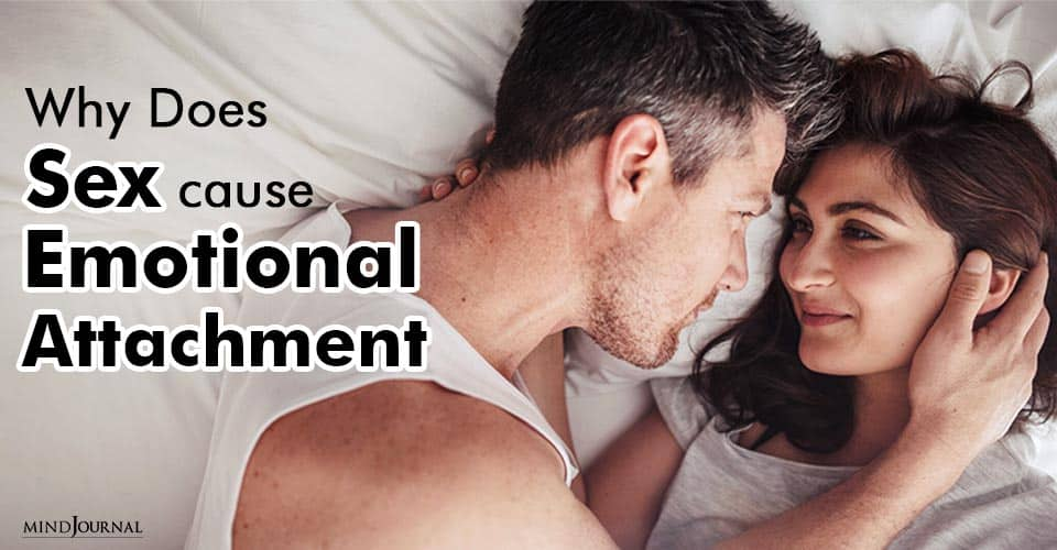 Why Sex Cause Emotional Attachment