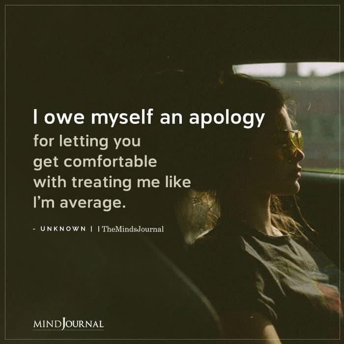 l Owe Myself An Apology For Letting You Get Comfortable