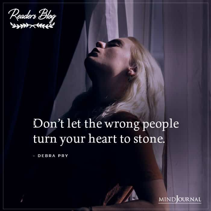 Dont Let The Wrong People Turn Your Heart To Stone