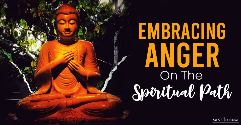 Embracing Anger on the Spiritual Path