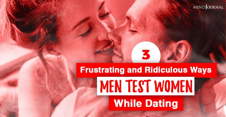 Frustrating and ridiculous ways men test women