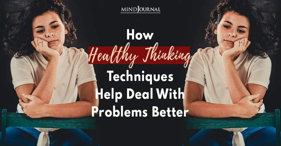 Healthy Thinking Techniques Deal Problems Better