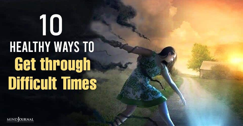 Healthy Ways Get Through Difficult Times