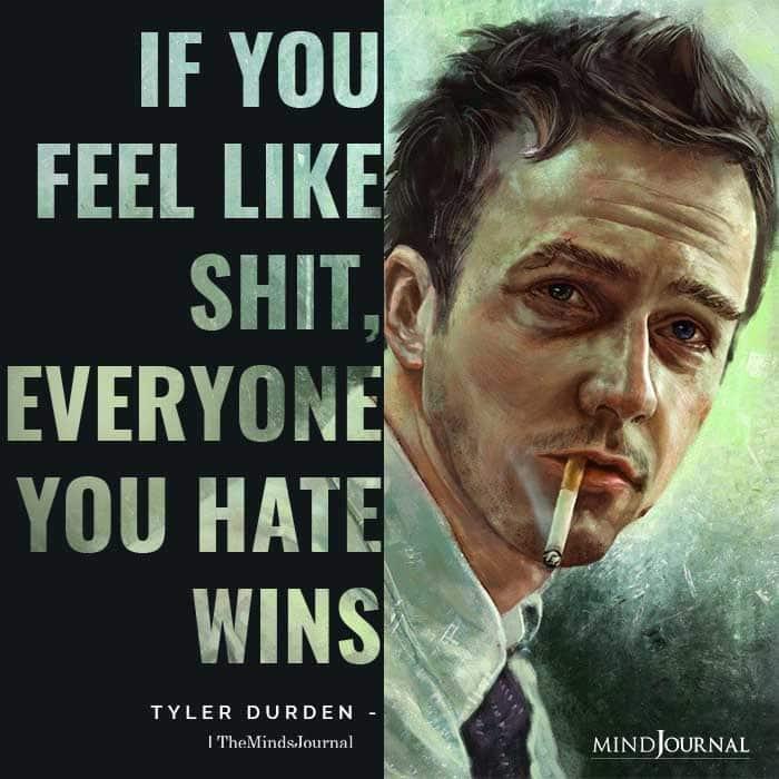 If you feel like shit everyone you hate wins