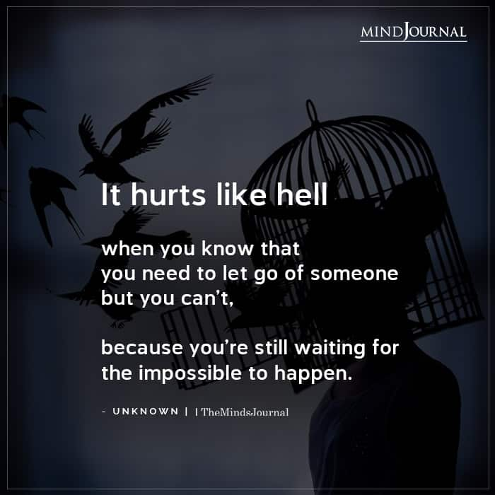 It Hurts Like Hell When You Know That You Need To Let Go