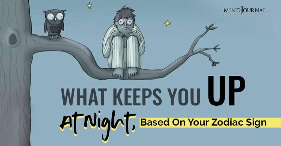 Keeps You Up Night Zodiac Sign