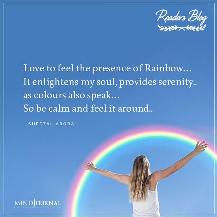Love To Feel The Presence Of Rainbow