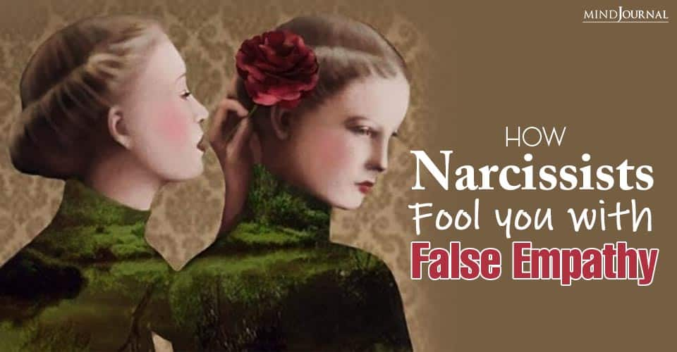 Narcissists Fool You With False Empathy