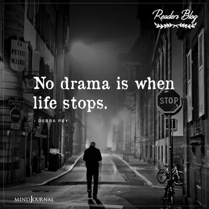 No Drama Is When Life Stops