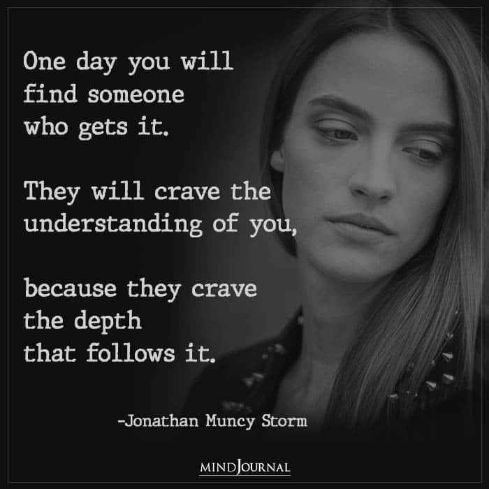 One Day You Will Find Someone Who Gets It