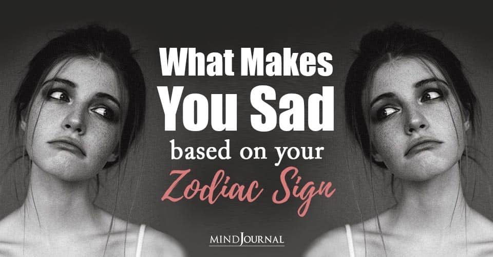 One Thing Makes You Sad Zodiac Sign