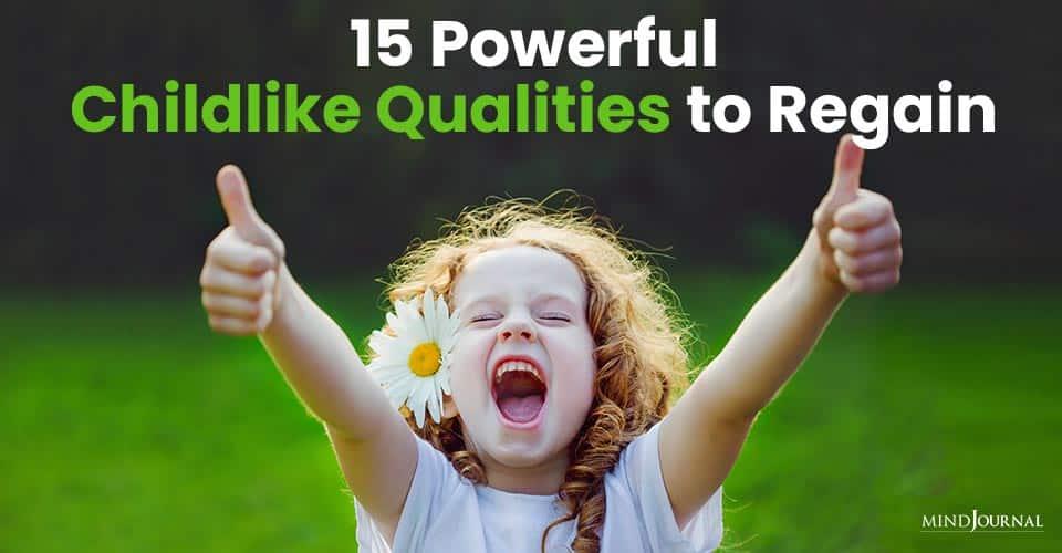 Powerful Childlike Qualities to Regain
