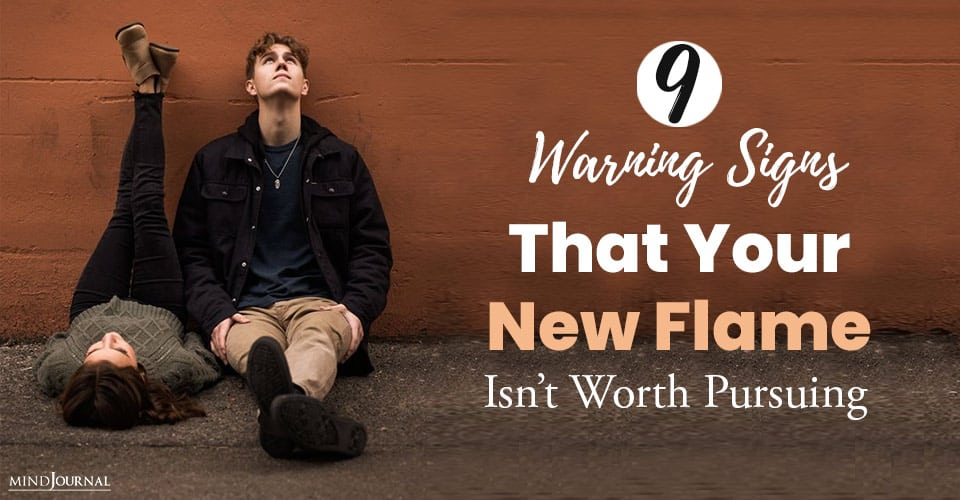 Signs New Flame Isnt Worth Pursuing