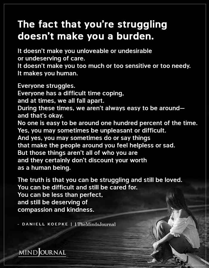 The Fact That Youre Struggling Doesnt Make You A Burden