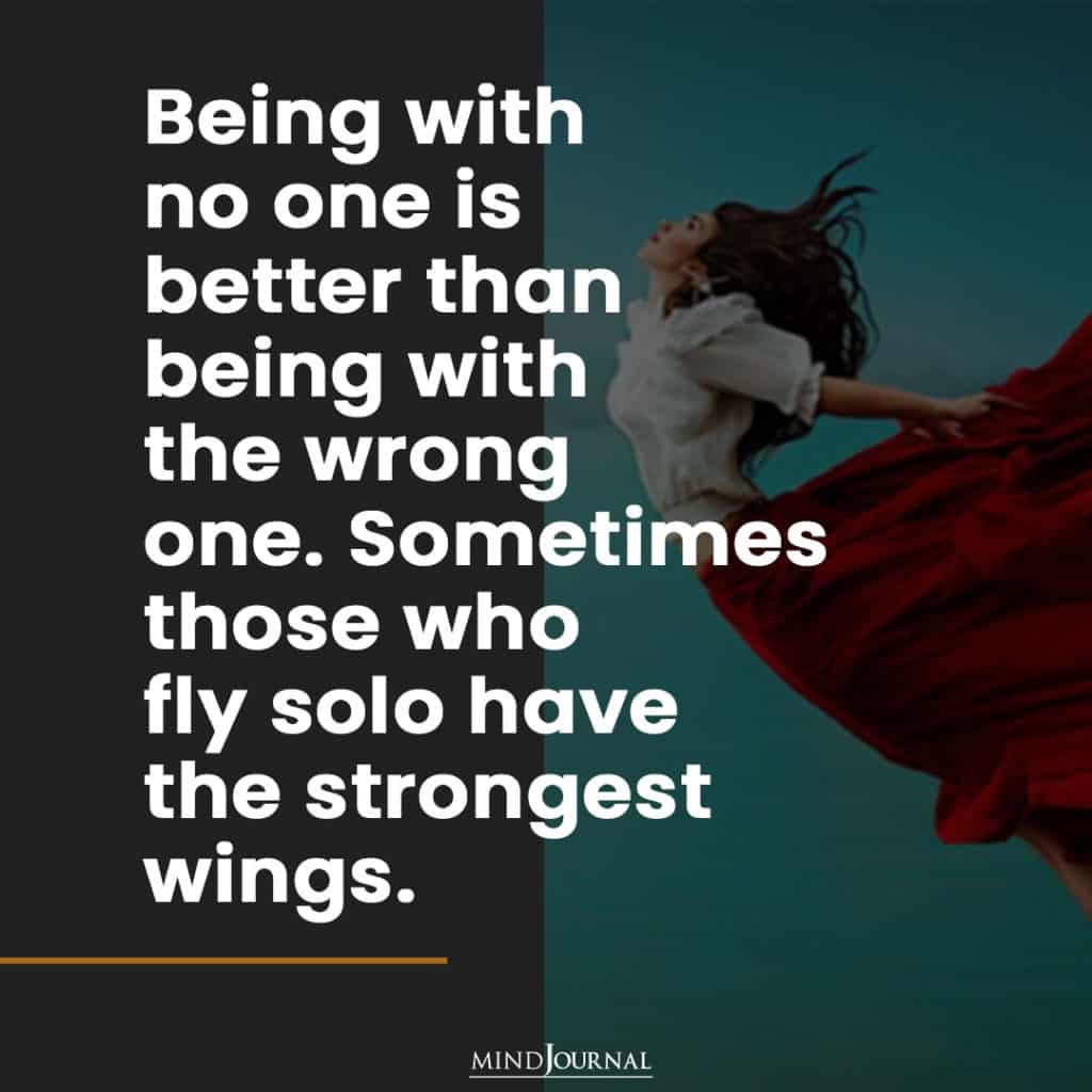 Being with no one is better.