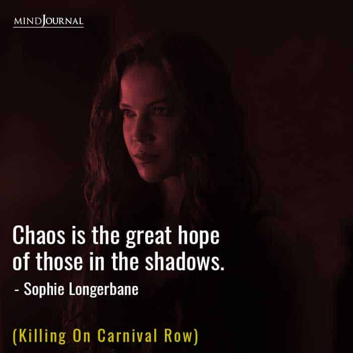 Chaos is the great hope of those in the shadows