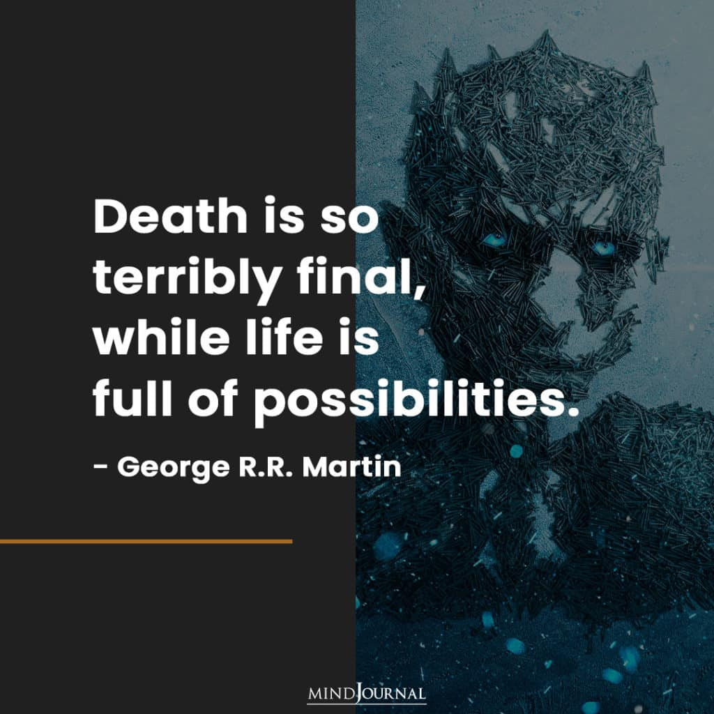 Death is so terribly final.