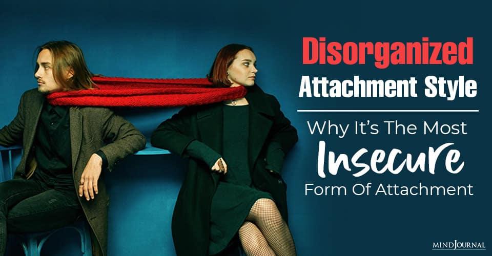Disorganized Attachment Style