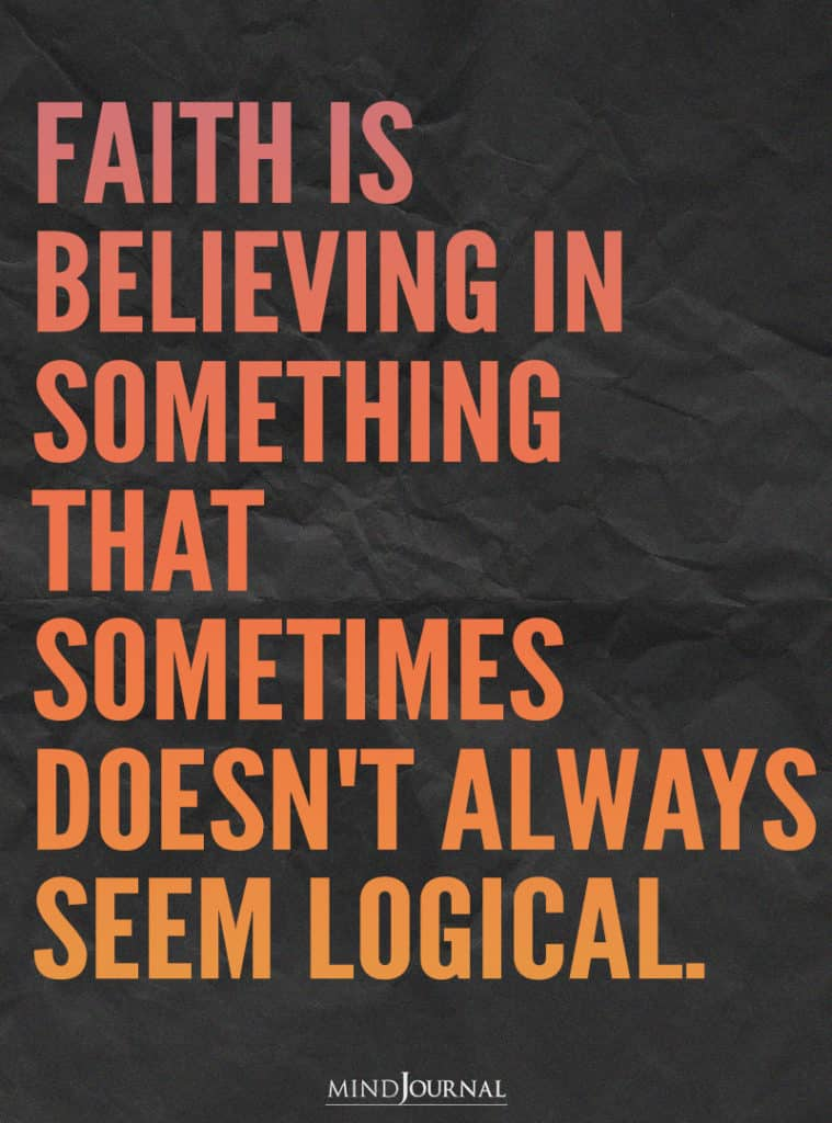 Faith is believing in something.