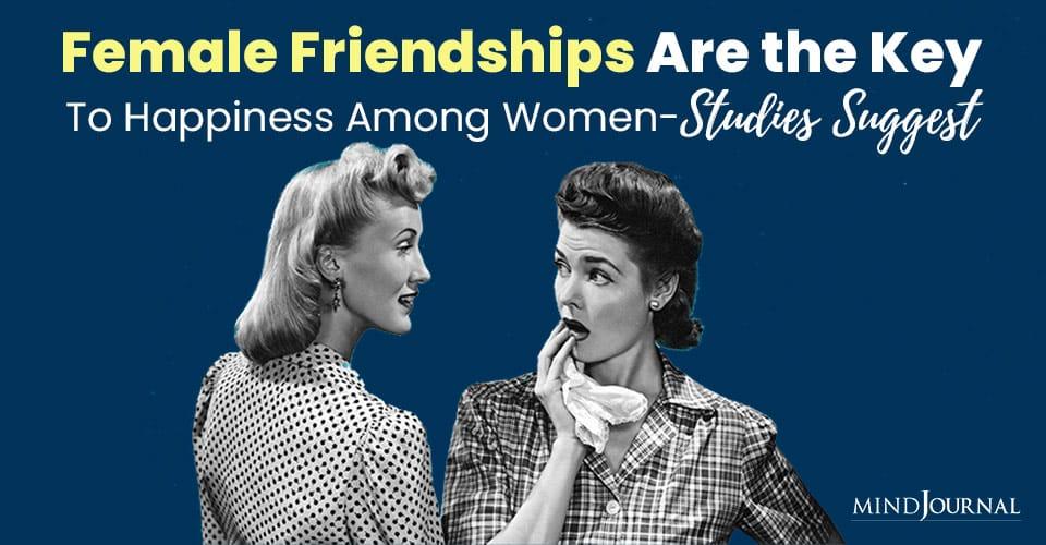 Female Friendships Key Happiness