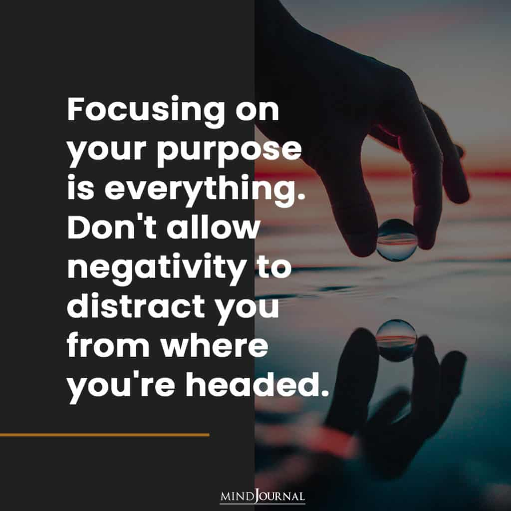 Focusing on your purpose is everything.