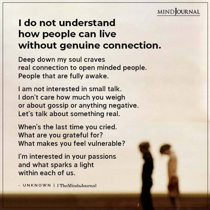 I Do Not Understand How People Can Live Without Genuine Connection