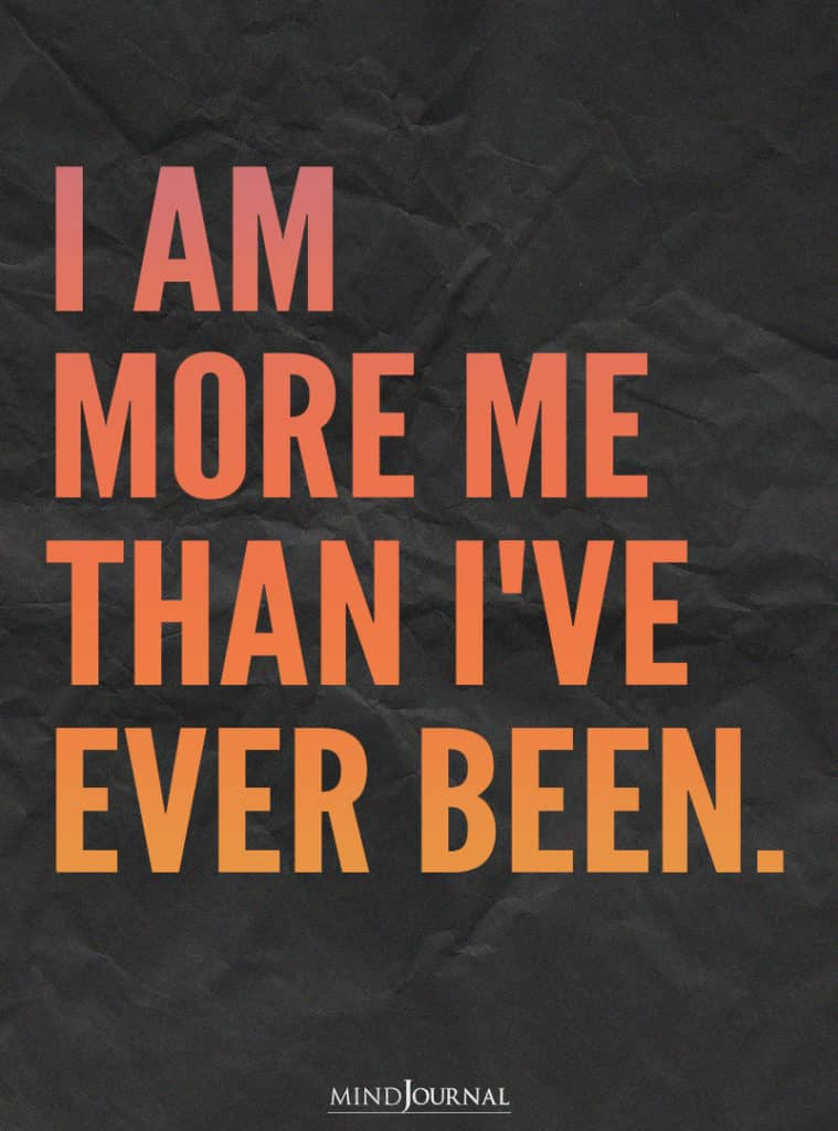I am more me than I've ever been.