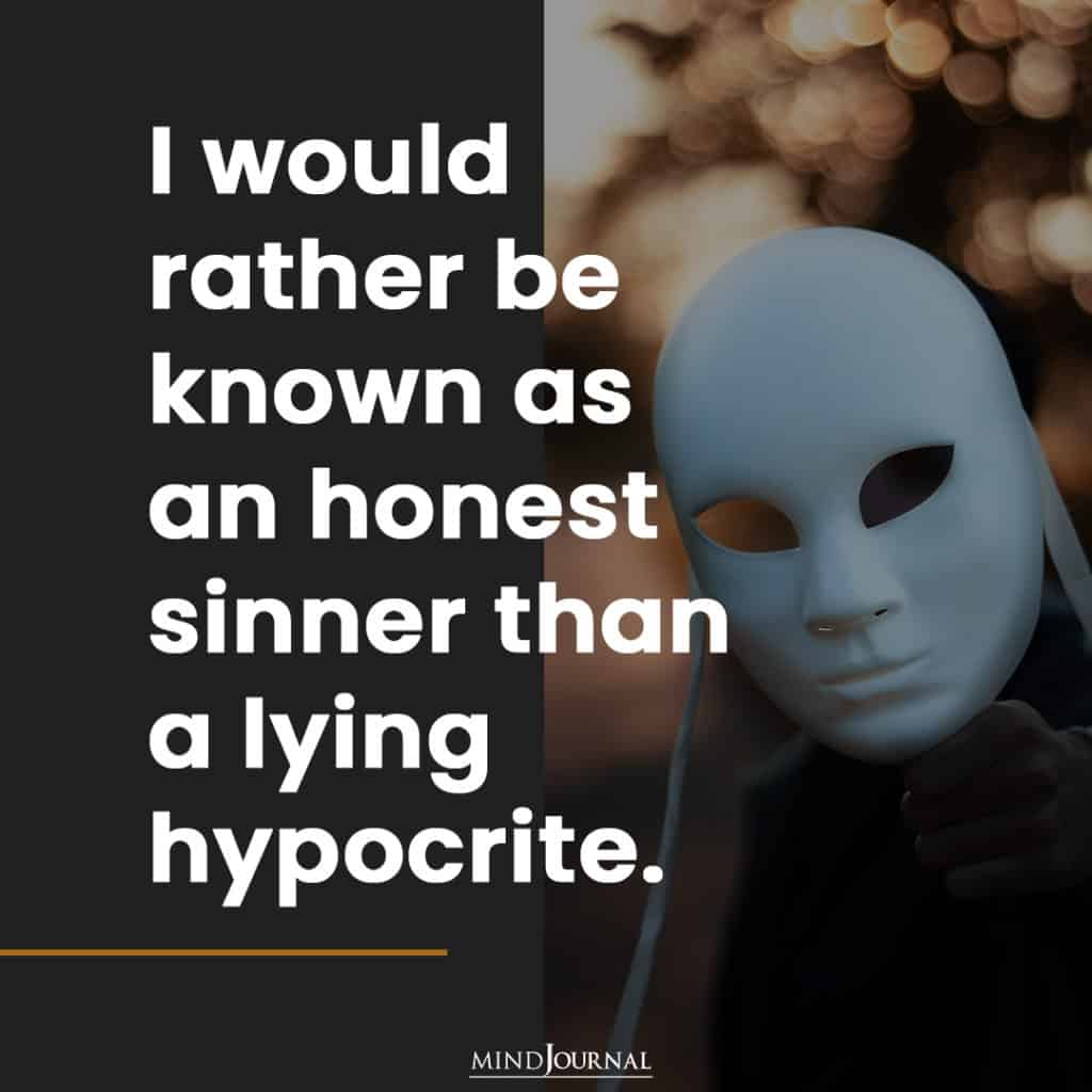 I would rather be known as an honest sinner.
