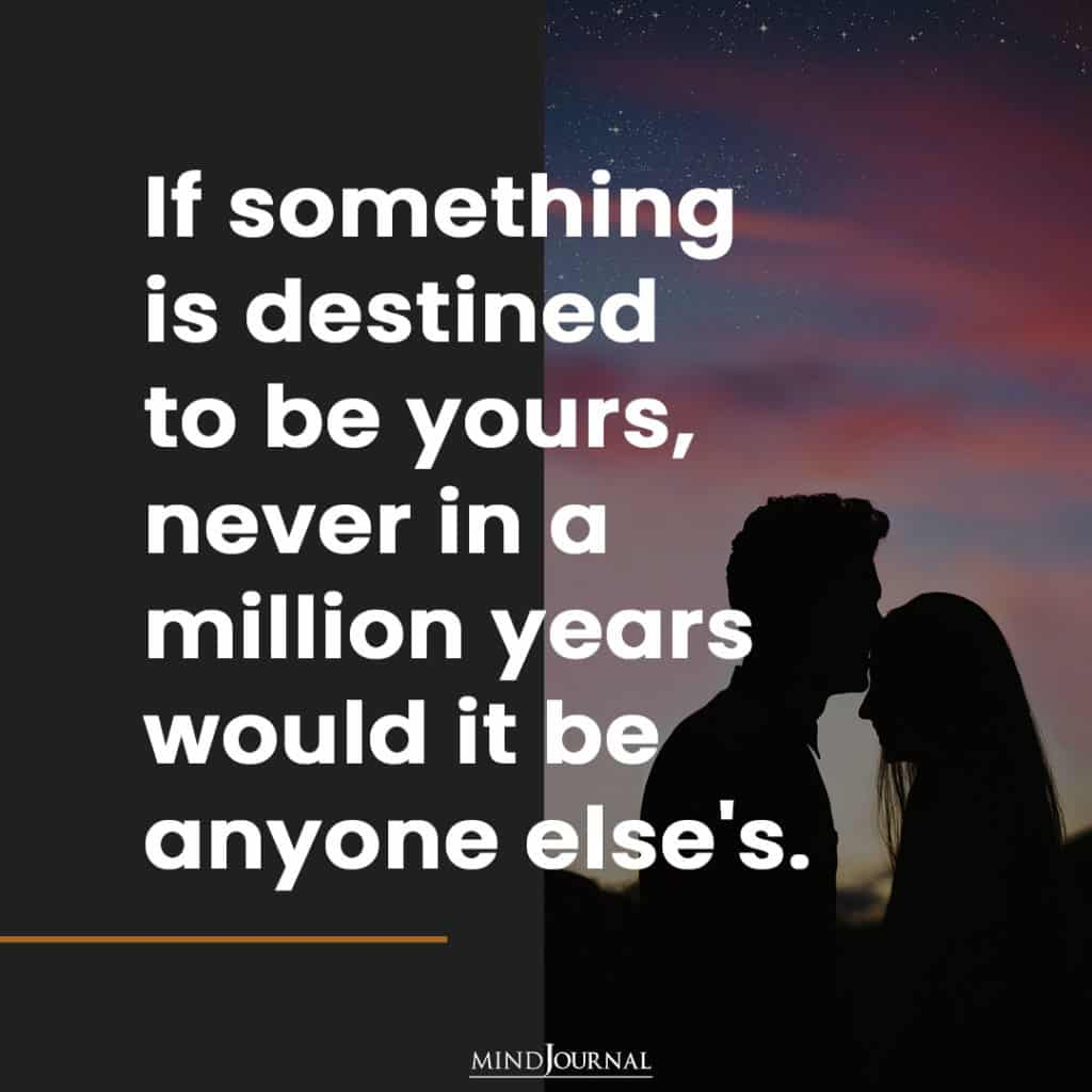 If something is destined to be yours.