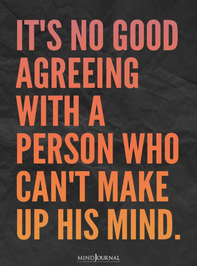 It's no good agreeing with a person.