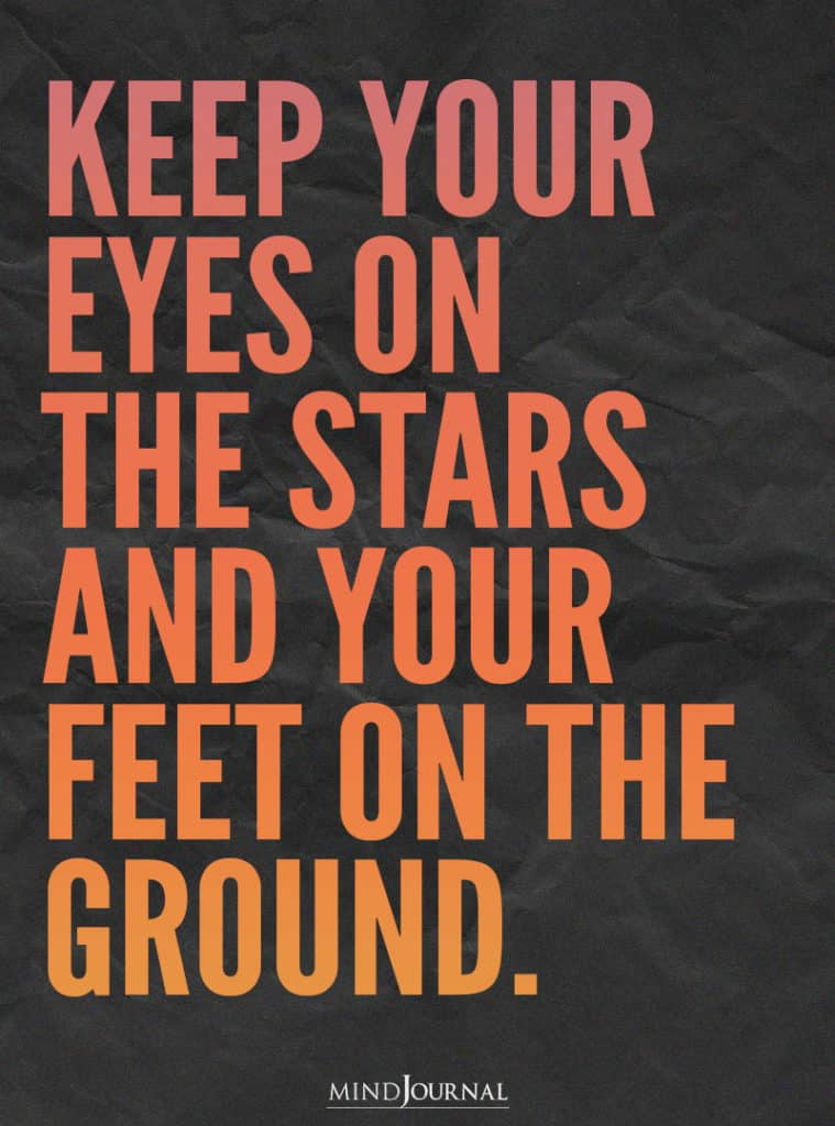 Keep your eyes on the stars.