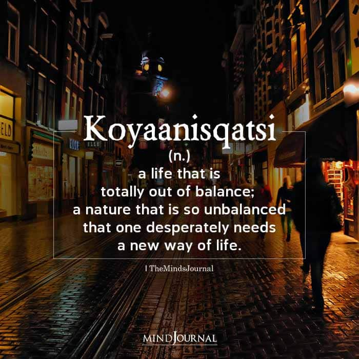 Koyaanisqatsi means a life that is totally out of balance