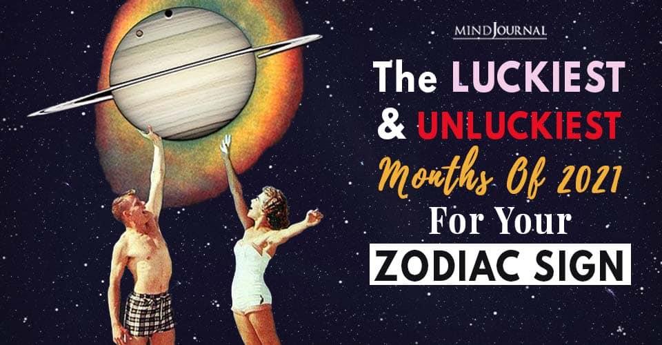Luckiest Unluckiest Months 2021 Zodiac Sign
