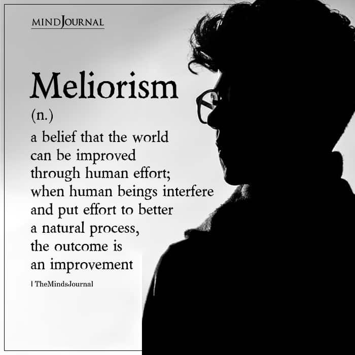 Meliorism a belief that the world can be improved