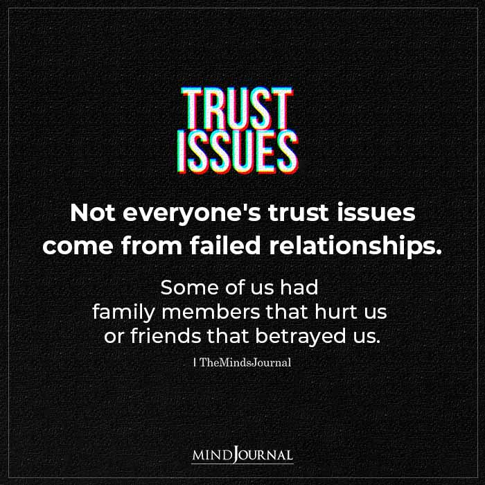 Not Everyones Trust Issues Come From Failed Relationships