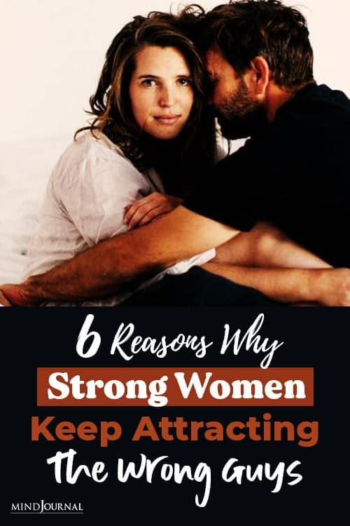 Reasons Why Strong Women Keep Attracting Wrong Guys Pin