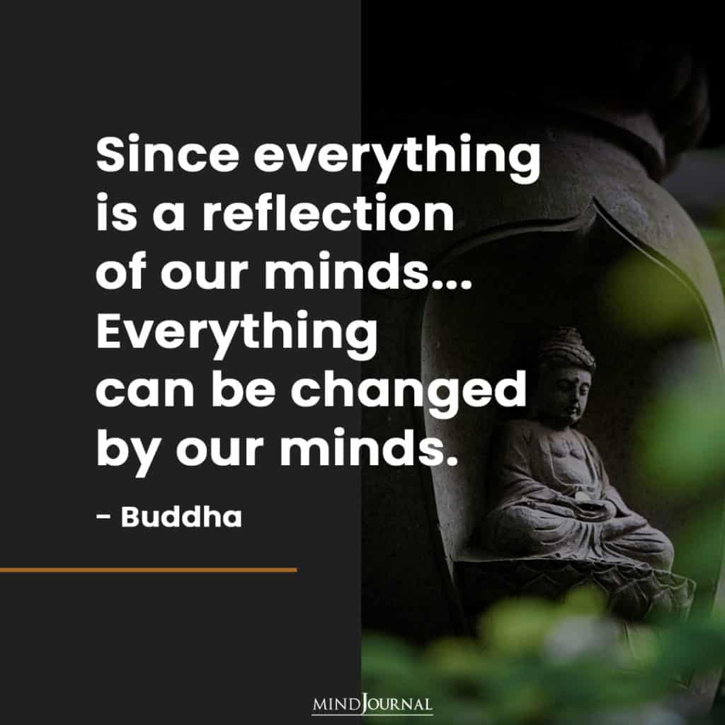 Since everything is a reflection of our minds.