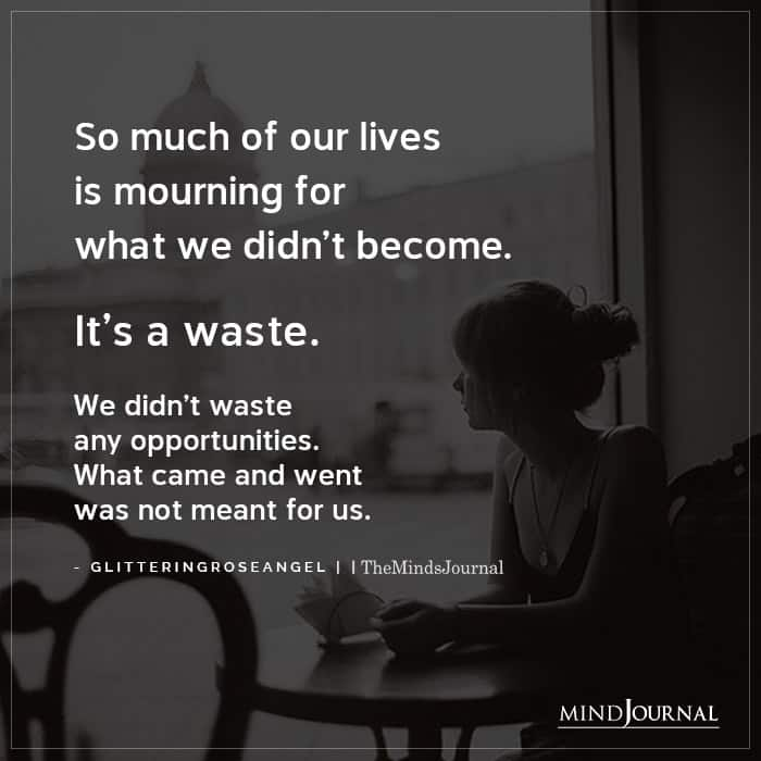 So Much Of Our Lives Is Mourning For What We Didnt Become
