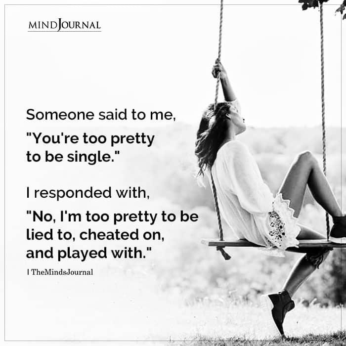 Someone Said To Me Youre Too Pretty To Be Single