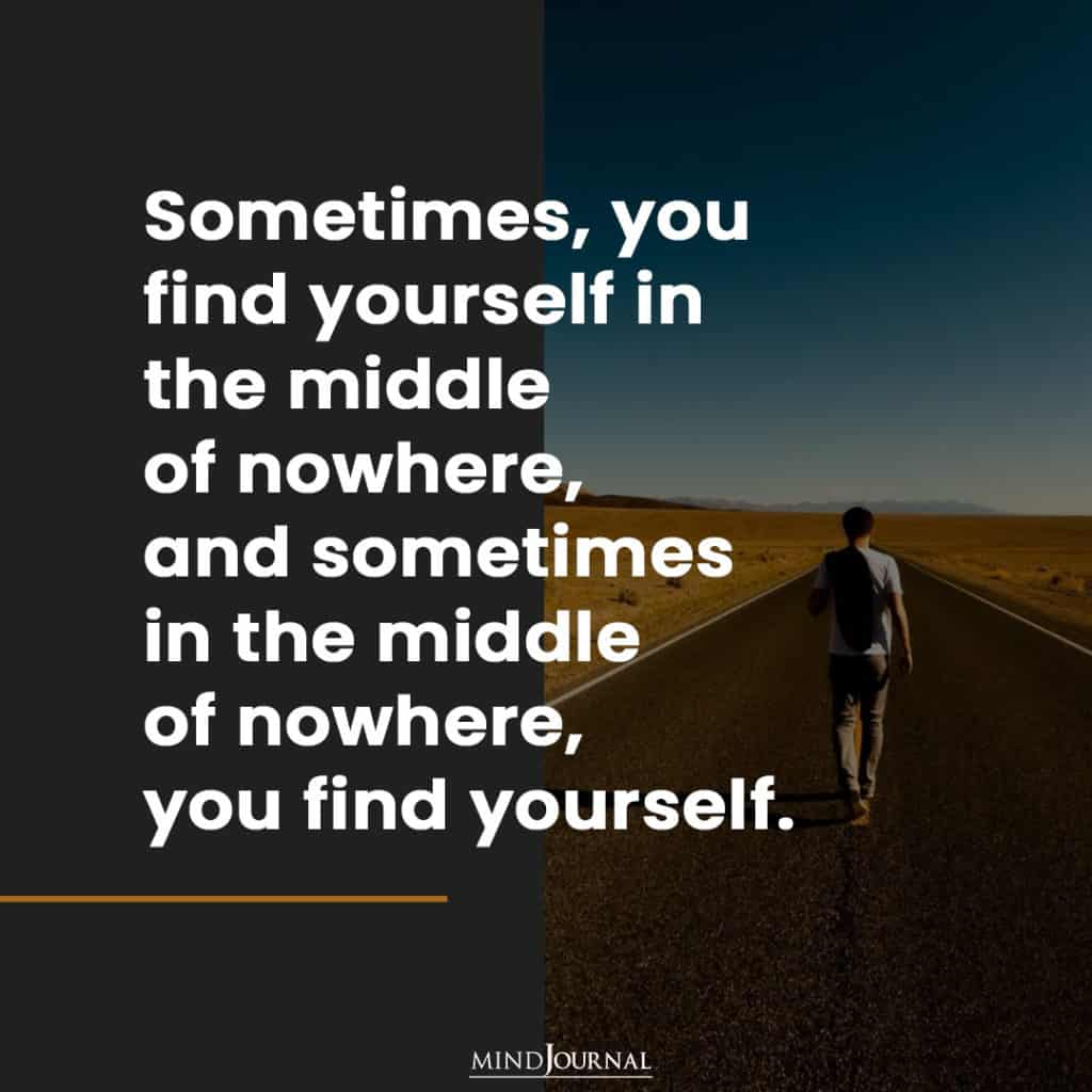 Sometimes, you find yourself.
