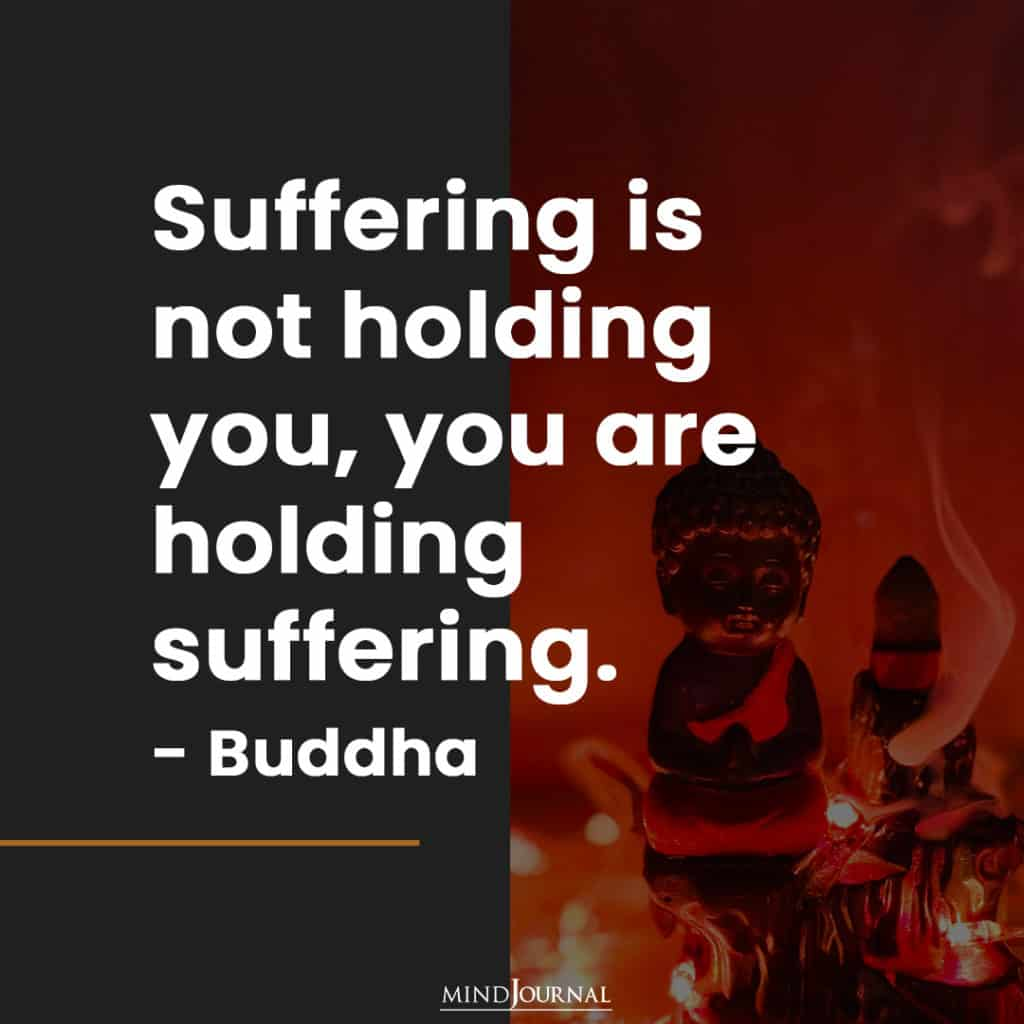 Suffering is not holding you.