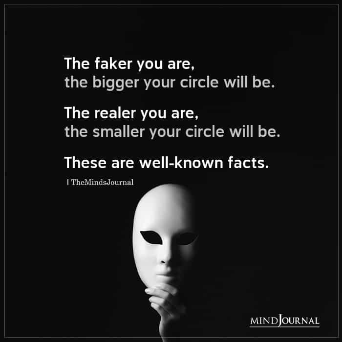 The Faker You Are The Bigger Your Circle Will Be