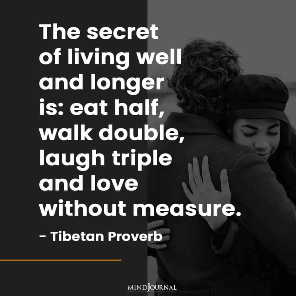 The secret of living well and longer is...
