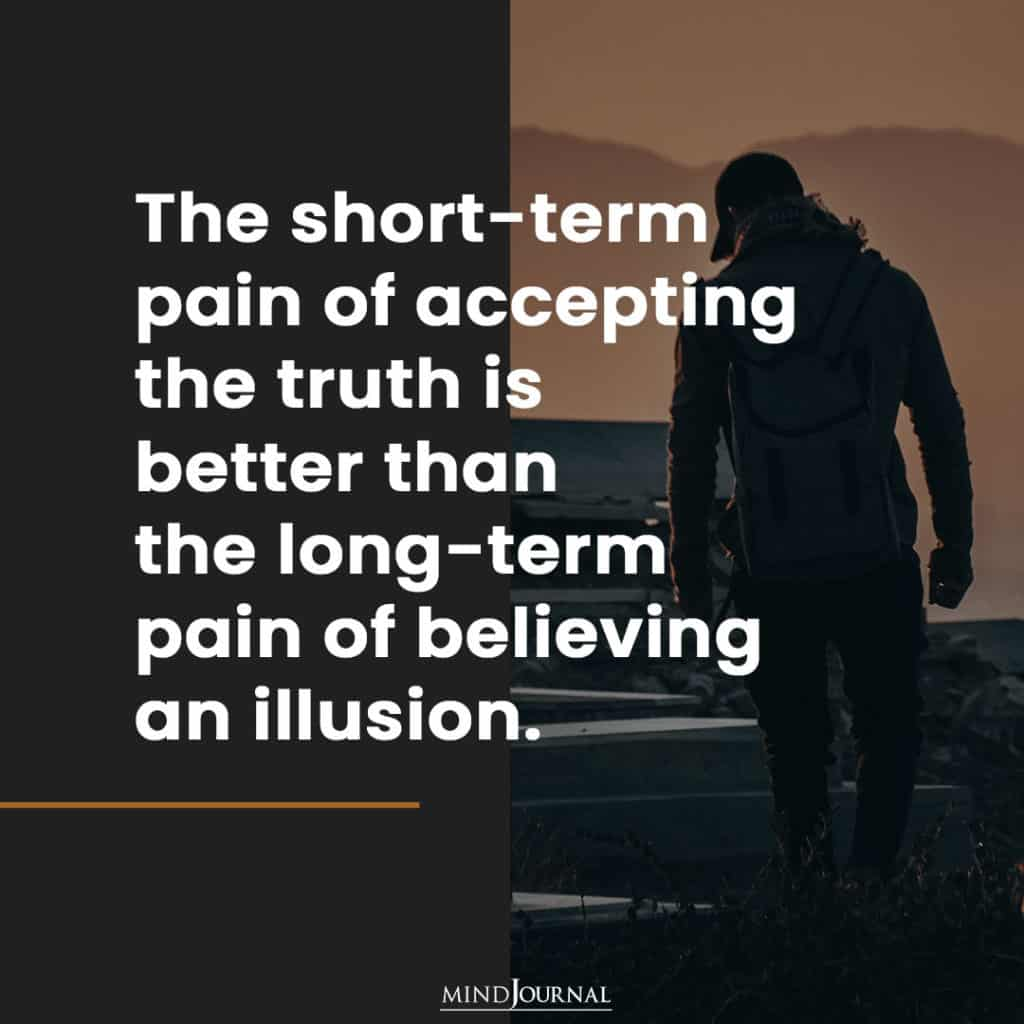 The short-term pain of accepting the truth.