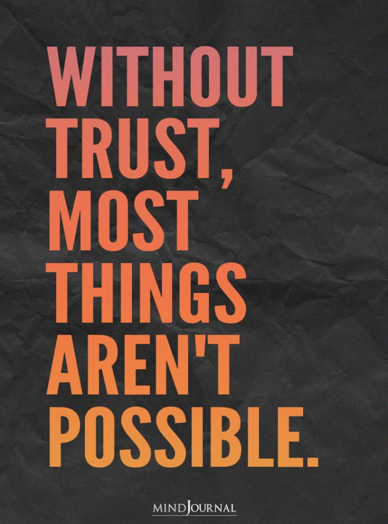 Without trust, most things aren't possible.