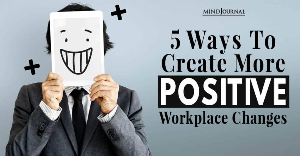 create positive workplace changes